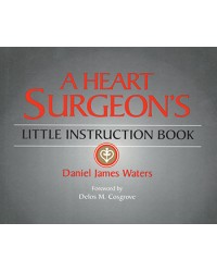 A Heart Surgeon's Little Instruction Book