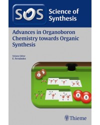 Science of Synthesis: Advances in Organoboron Chemistry towards Organic Synthesis, Workbench Edition